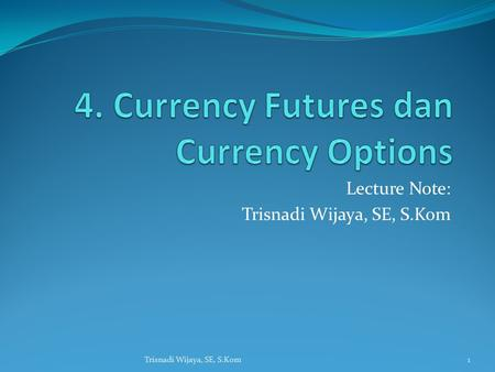 4. Currency Futures dan Currency Options