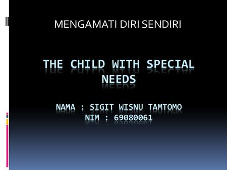 THE CHILD WITH SPECIAL NEEDS Nama : sigit wisnu tamtomo nim :