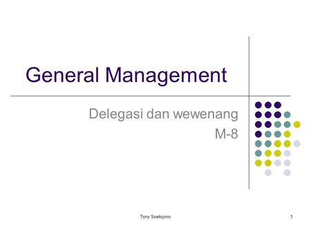 General Management Delegasi dan wewenang M-8 1Tony Soebijono.