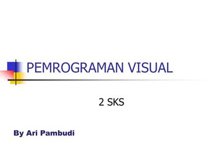 PEMROGRAMAN VISUAL 2 SKS By Ari Pambudi.