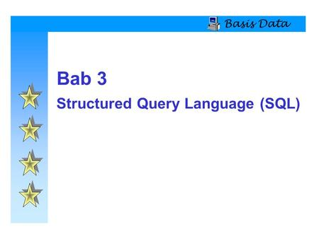 Basis Data Bab 3 Structured Query Language (SQL).