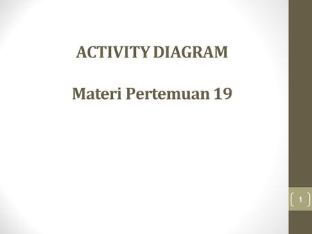 ACTIVITY DIAGRAM Materi Pertemuan 19