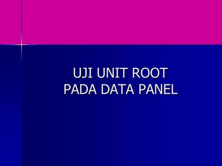 UJI UNIT ROOT PADA DATA PANEL