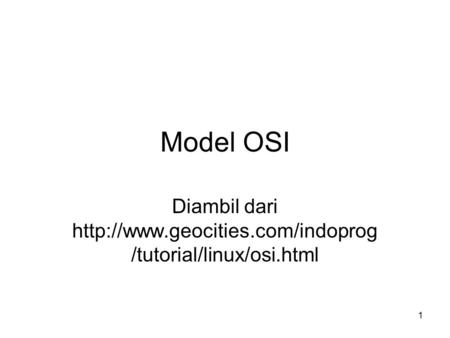 Diambil dari http://www.geocities.com/indoprog/tutorial/linux/osi.html Model OSI Diambil dari http://www.geocities.com/indoprog/tutorial/linux/osi.html.