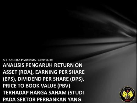 AFIF ANDHIKA PRADITAMA, 7350406606 ANALISIS PENGARUH RETURN ON ASSET (ROA), EARNING PER SHARE (EPS), DIVIDEND PER SHARE (DPS), PRICE TO BOOK VALUE (PBV)