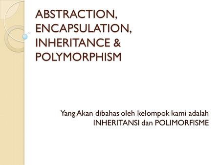 ABSTRACTION, ENCAPSULATION, INHERITANCE & POLYMORPHISM