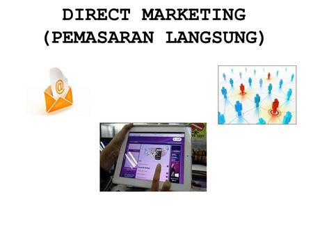 DIRECT MARKETING (PEMASARAN LANGSUNG).