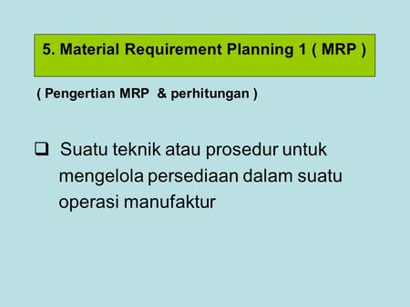 5. Material Requirement Planning 1 ( MRP )