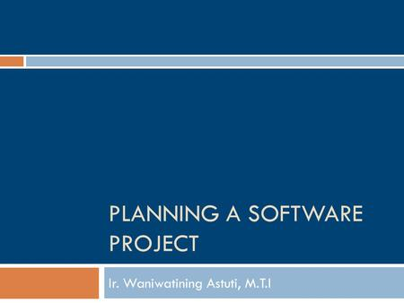 PLANNING A SOFTWARE PROJECT Ir. Waniwatining Astuti, M.T.I.