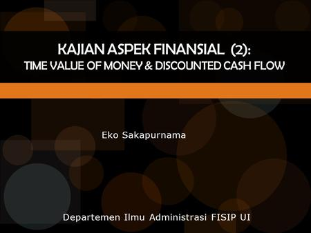 Kajian Aspek Finansial (2): TIME VALUE OF MONEY & Discounted Cash flow