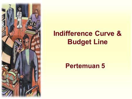 Indifference Curve & Budget Line