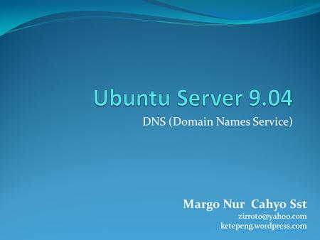 DNS (Domain Names Service) Margo Nur Cahyo Sst ketepeng.wordpress.com.
