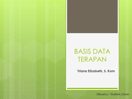 BASIS DATA TERAPAN Triana Elizabeth, S. Kom