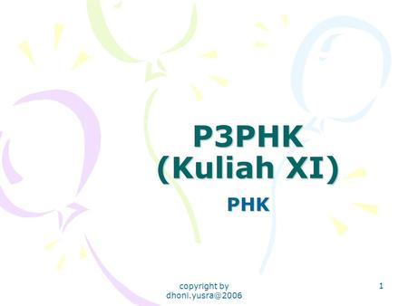 Copyright by 1 P3PHK (Kuliah XI) PHK.