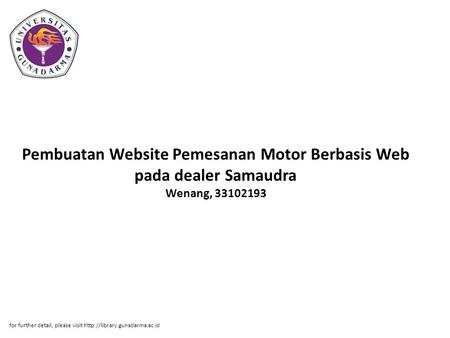 Pembuatan Website Pemesanan Motor Berbasis Web pada dealer Samaudra Wenang, 33102193 for further detail, please visit http://library.gunadarma.ac.id.