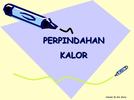 PERPINDAHAN KALOR Created By Mrs Marry.
