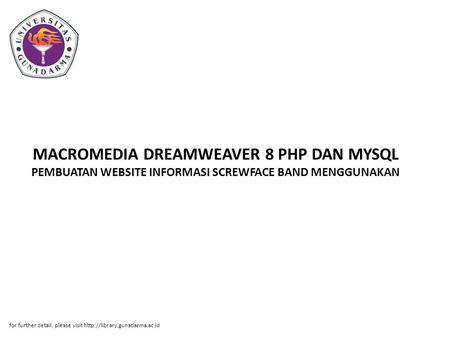 MACROMEDIA DREAMWEAVER 8 PHP DAN MYSQL PEMBUATAN WEBSITE INFORMASI SCREWFACE BAND MENGGUNAKAN for further detail, please visit http://library.gunadarma.ac.id.