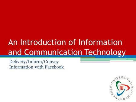 Delivery/Inform/Convey Information with Facebook An Introduction of Information and Communication Technology.