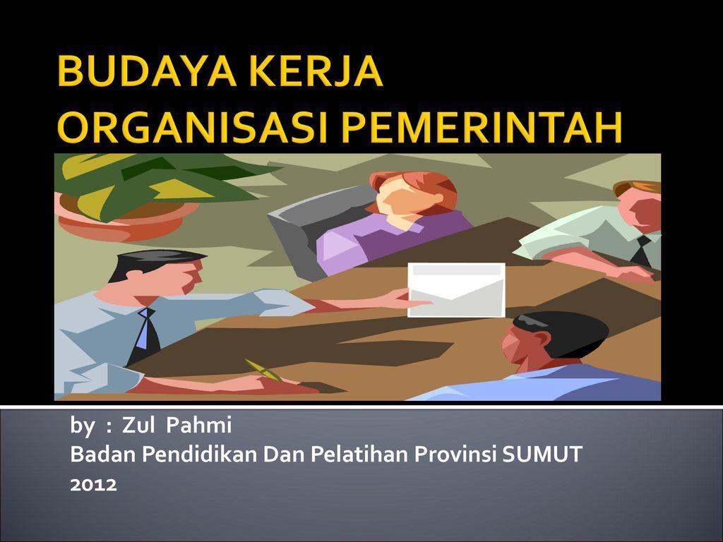 Budaya Kerja Organisasi Pemerintah Ppt Download