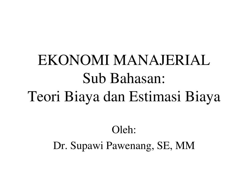 Ekonomi Manajerial Sub Bahasan Teori Biaya Dan Estimasi Biaya Ppt Download