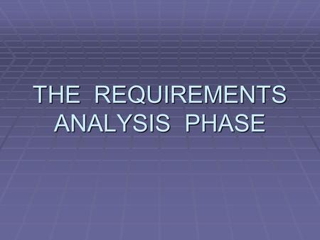 THE REQUIREMENTS ANALYSIS PHASE