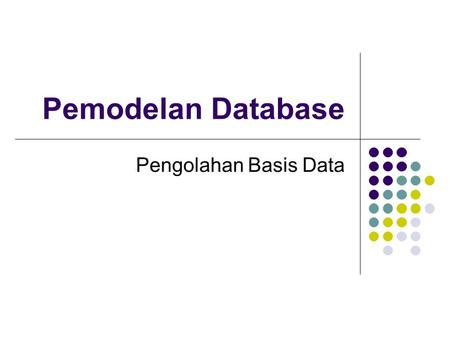 Pemodelan Database Pengolahan Basis Data.