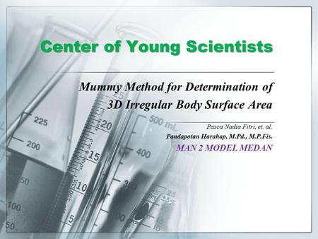 Center of Young Scientists Mummy Method for Determination of 3D Irregular Body Surface Area Pasca Nadia Fitri, et. al. Pandapotan Harahap, M.Pd., M.P.Fis.
