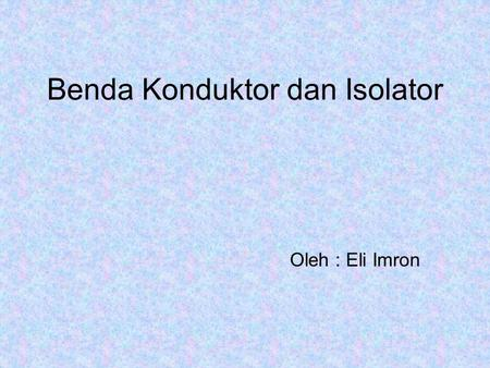 Benda Konduktor dan Isolator