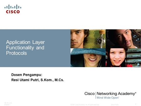 © 2007 Cisco Systems, Inc. All rights reserved.Cisco Public ITE PC v4.0 Chapter 1 1 Application Layer Functionality and Protocols Dosen Pengampu: Resi.