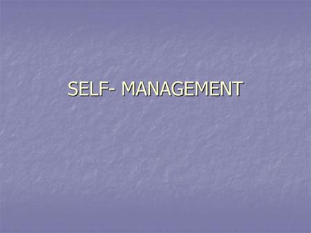 SELF- MANAGEMENT.