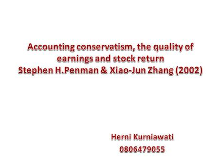 Accounting conservatism, the quality of earnings and stock return Stephen H.Penman & Xiao-Jun Zhang (2002)   Herni Kurniawati 0806479055.