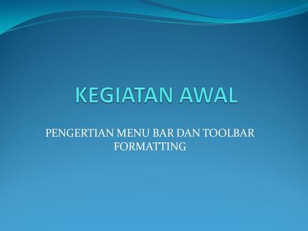 PENGERTIAN MENU BAR DAN TOOLBAR FORMATTING