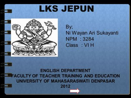 LKS JEPUN By; Ni Wayan Ari Sukayanti NPM : 3284 Class : VI H ENGLISH DEPARTMENT FACULTY OF TEACHER TRAINING AND EDUCATION UNIVERSITY OF MAHASARASWATI.