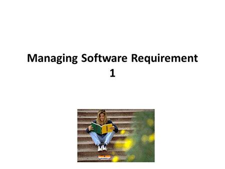 Managing Software Requirement 1