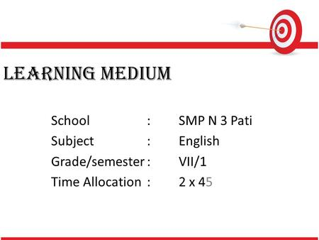 LEARNING MEDIUM School:SMP N 3 Pati Subject:English Grade/semester:VII/1 Time Allocation:2 x 45.