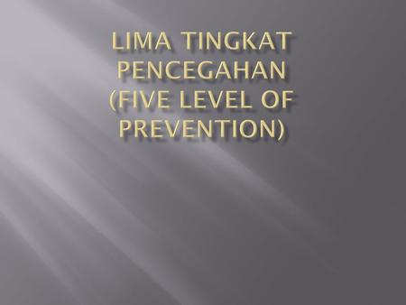 LIMA TINGKAT PENCEGAHAN (Five level of prevention)