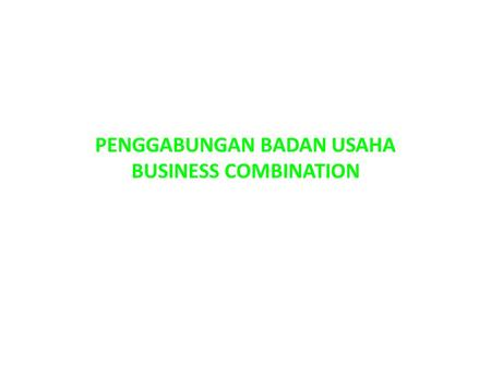 PENGGABUNGAN BADAN USAHA BUSINESS COMBINATION