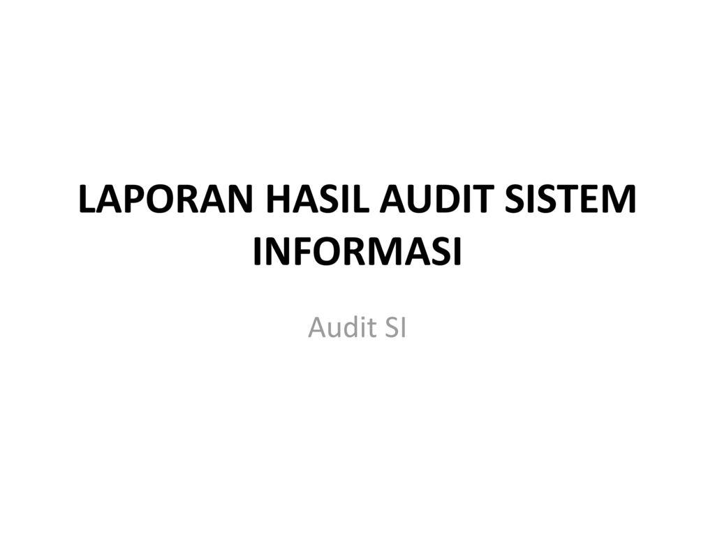 Laporan Hasil Audit Sistem Informasi Ppt Download