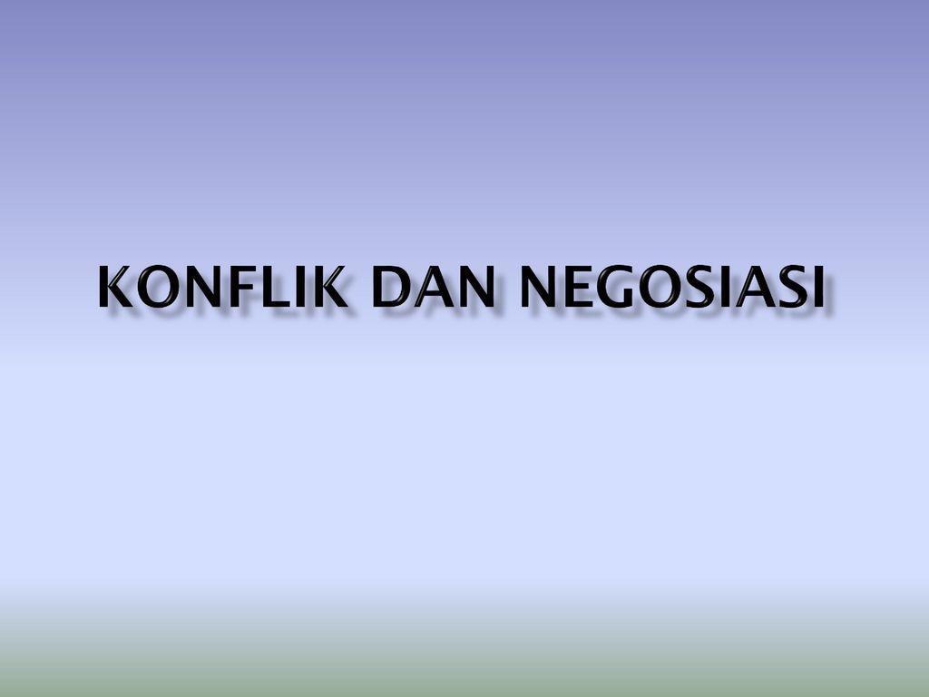 KONFLIK DAN NEGOSIASI. - Ppt Download