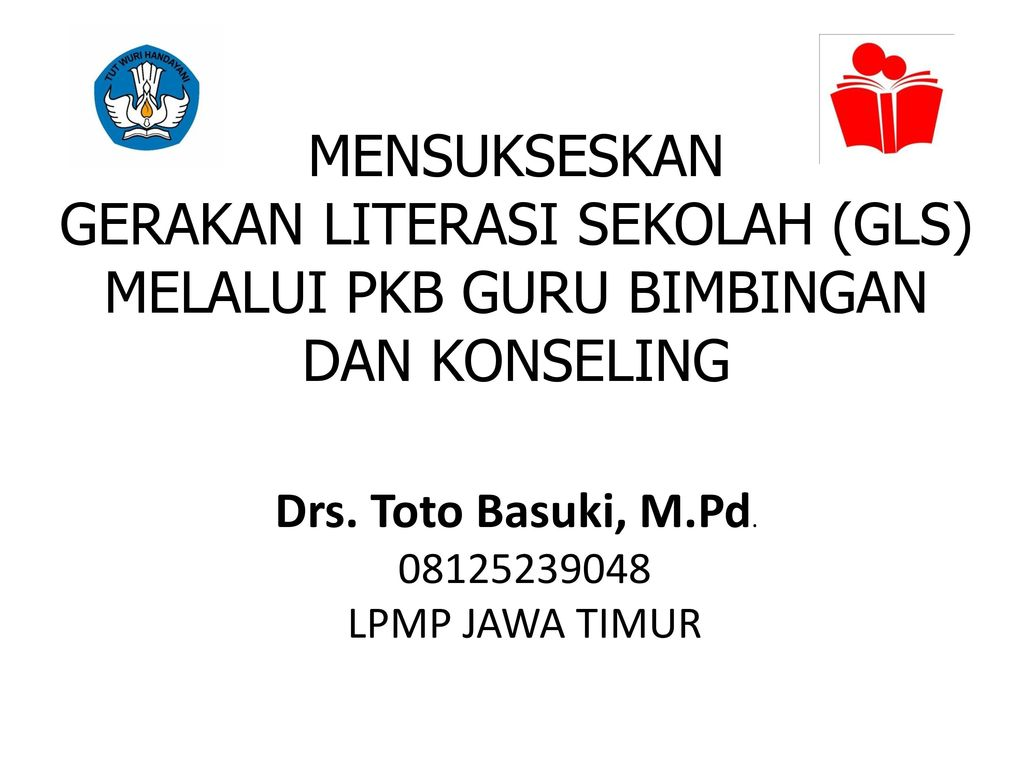 Mensukseskan Gerakan Literasi Sekolah Gls Melalui Pkb Guru Bimbingan Dan Konseling Drs Toto Basuki M Pd Lpmp Jawa Timur Ppt Download