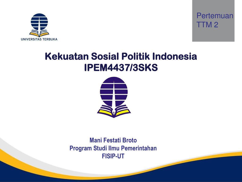 Kekuatan Sosial Politik Indonesia Ipem4437 3sks Ppt Download