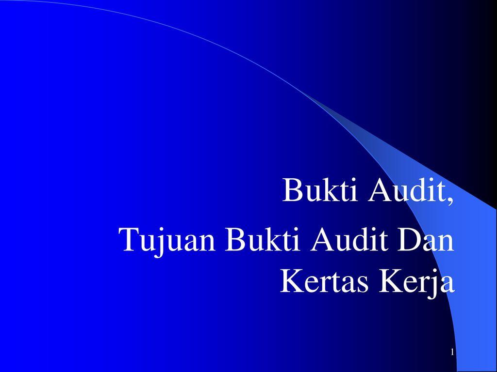 Bukti Audit Tujuan Bukti Audit Dan Kertas Kerja Ppt Download