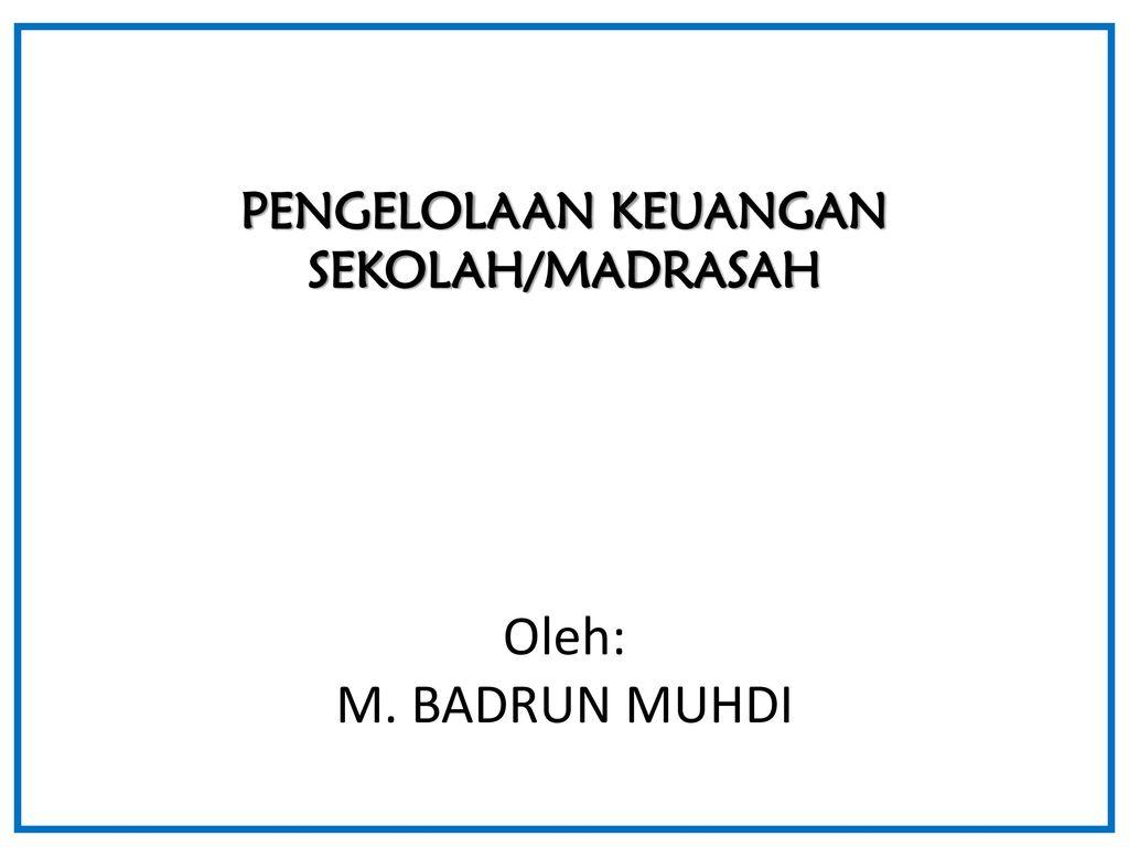 Pengelolaan Keuangan Sekolah Madrasah Oleh M Badrun Muhdi Ppt Download