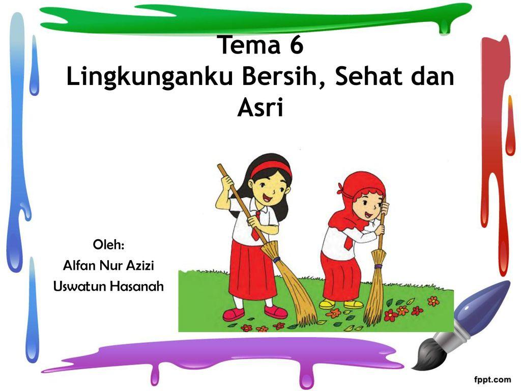 Tema 6 Lingkunganku Bersih Sehat Dan Asri Ppt Download