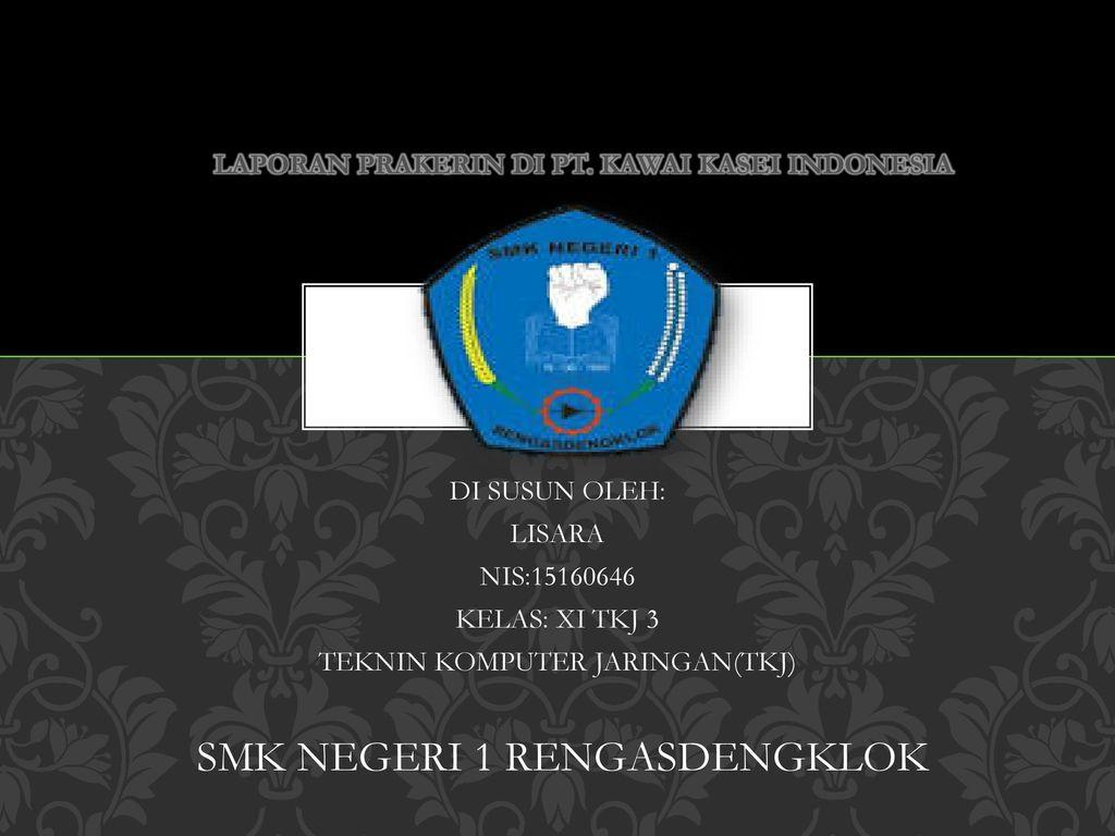 Laporan Prakerin Di Pt Kawai Kasei Indonesia Ppt Download