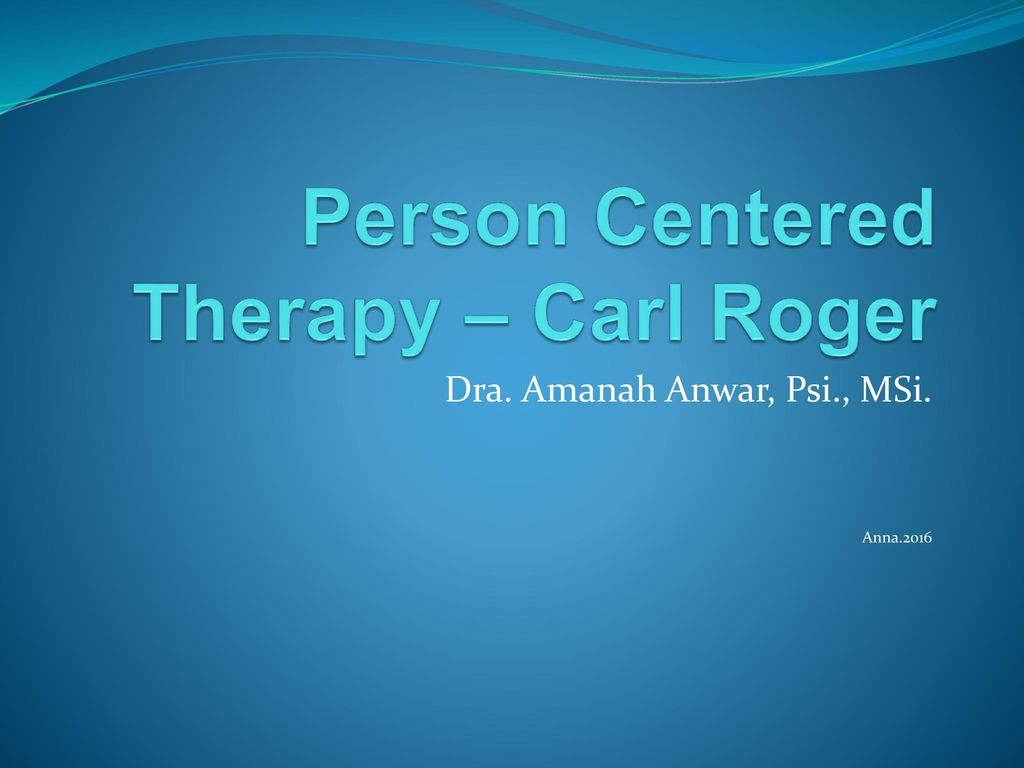 Person Centered Therapy Carl Roger Ppt Download