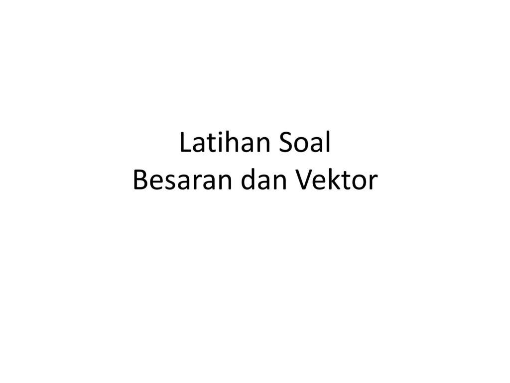 Latihan Soal Besaran Dan Vektor Ppt Download