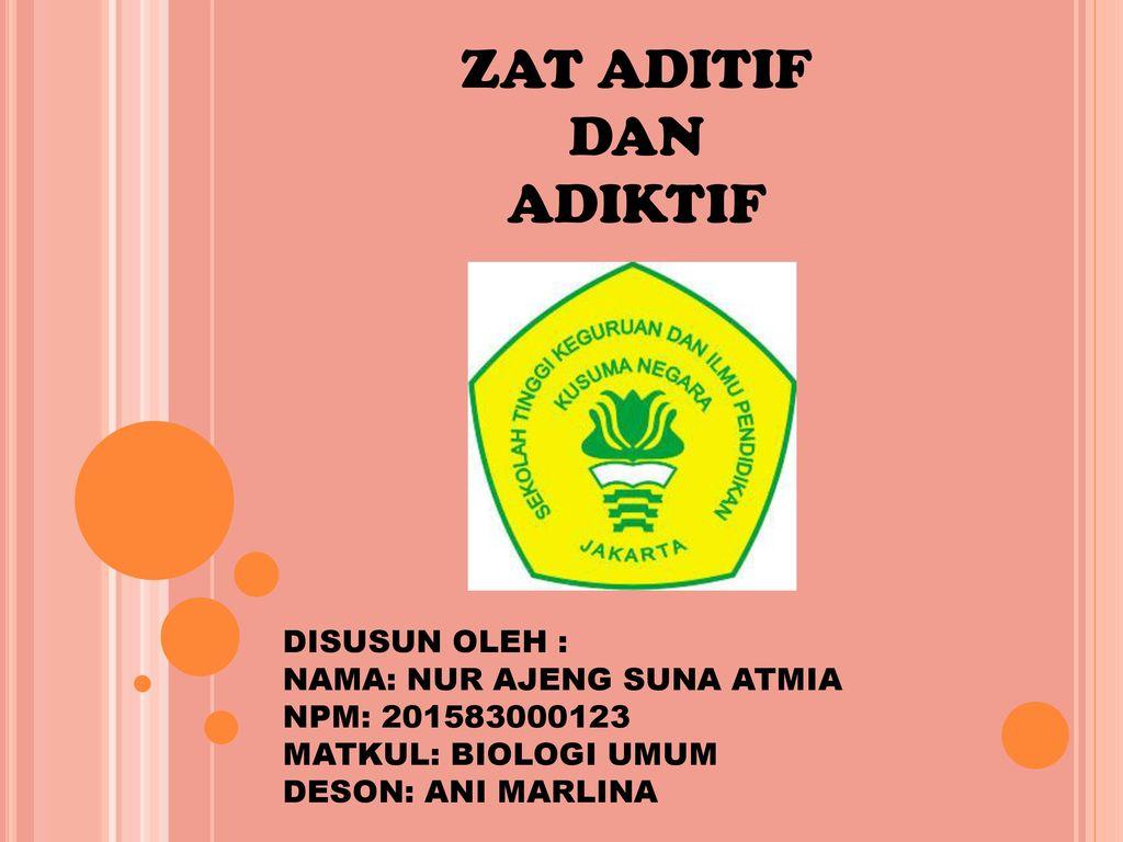 Zat Aditif Dan Adiktif Disusun Oleh Nama Nur Ajeng Suna Atmia Ppt Download