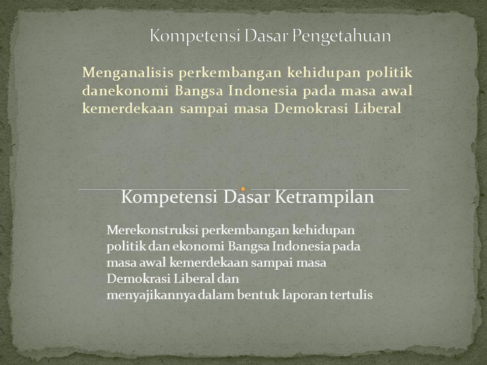 Menganalisis Perkembangan Kehidupan Politik Danekonomi Bangsa Indonesia Pada Masa Awal Kemerdekaan Sampai Masa Demokrasi Liberal Kompetensi Dasar Ketrampilan Ppt Download