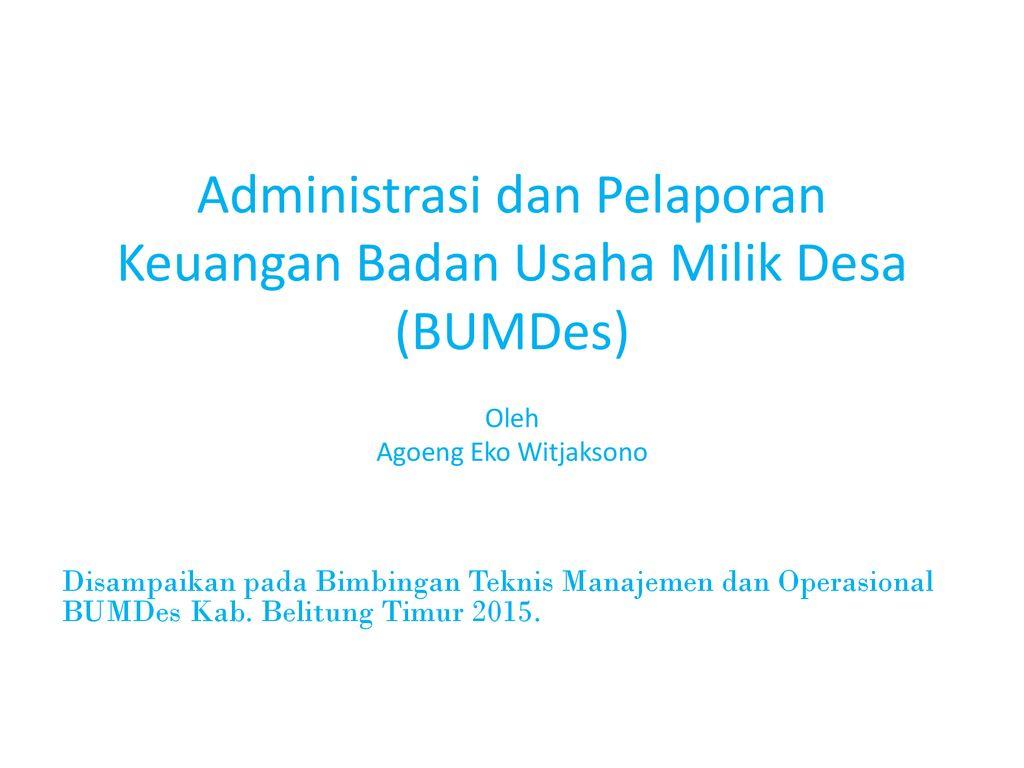 Administrasi Dan Pelaporan Keuangan Badan Usaha Milik Desa Bumdes Ppt Download
